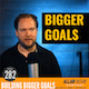 Episode 282 — Building Bigger Goals