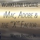 Workflow Update: iMac, Adobe and X Factor