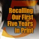 Recalling our First Five Years in Print