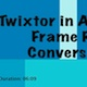 Twixtor in Avid MC: Frame Rate Conversions