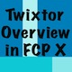 Twixtor Overview in FCPX